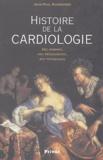 Jean-Paul Bounhoure - Histoire de la cardiologie - Des hommes, des découvertes, des techniques.
