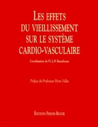 Jean-Paul Bounhoure et  Collectif - Les effets du vieillissement sur le système cardio-vasculaire.