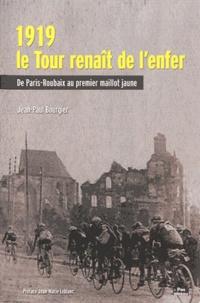 Jean-Paul Bourgier - 1919, le Tour renait de l'enfer - De Paris-Roubaix au premier maillot jaune.