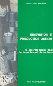 Jean-Paul Bourgier et Maurice de Seroux - Innovation et production laitière - Le contrôle laitier dans le département de la Loire.
