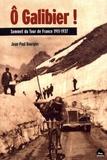 Jean-Paul Bourgier - O Galibier ! - Sommet du Tour de France 1911-1937.