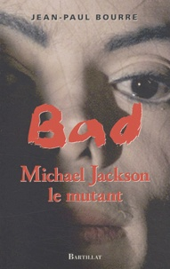 Jean-Paul Bourre - Bad - Michael Jackson le mutant.