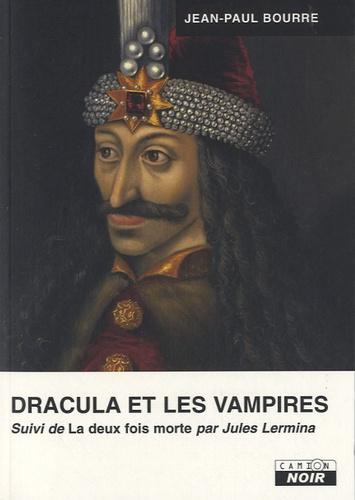 Jean-Paul Bourre - Dracula et les Vampires - uivi de La deux fois morte de Jules Lermina.
