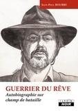 Jean-Paul Bourre - Guerrier du rêve - Autobiographie sur champ de bataille.