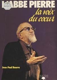 Jean-Paul Bourre et  Collectif - L'abbé Pierre - La voix du cœur.