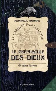 Jean-Paul Bourre - Le crépuscule des dieux et autres histoires.