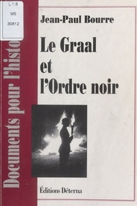 Jean-Paul Bourre - Le Graal et l'Ordre noir.