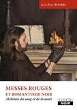 Jean-Paul Bourre - Messes rouges et romantisme noir - Alchimie du sang et de la mort.
