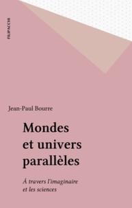 Jean-Paul Bourre - Mondes et univers parallèles - À travers l'imaginaire et les sciences.
