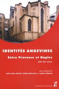 Jean-Paul Boyer et Anne Mailloux - Identités angevines - Entre Provence et Naples (XIIIe-XVe siècle).