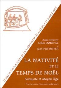 Jean-Paul Boyer et Gilles Dorival - La Nativité et le temps de Noël - Antiquité et Moyen Age.