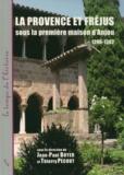 Jean-Paul Boyer et Thierry Pécout - La Provence et Fréjus sous la première maison d'Anjou 1246-1382.