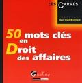 Jean-Paul Branlard - 50 mots clés en Droit des affaires.