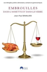 Jean-Paul Branlard - Embrouilles dans l'assiette et dans le verre - Les imbroglios juridico-alimentaires, culinaires et gastronomiques.