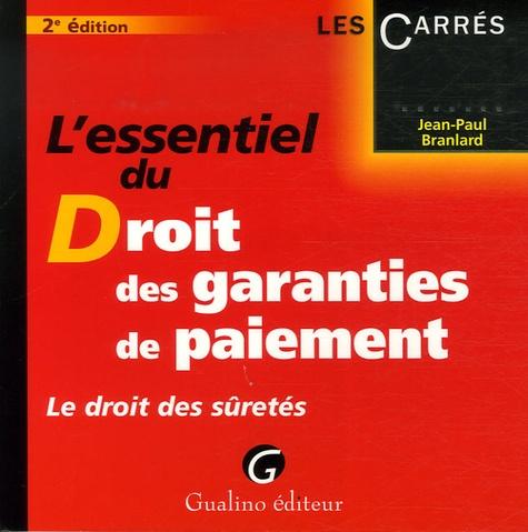 Jean-Paul Branlard - L'essentiel du Droit des garanties de paiement - Le droit des sûretés.