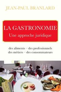Jean-Paul Branlard - La gastronomie - Une approche juridique.