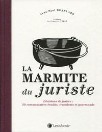 Jean-Paul Branlard - La marmite du juriste - Décisions de justice : 50 commentaires érudits, truculents et gourmands.
