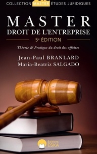 Jean-Paul Branlard et Maria-Beatriz Salgado - MASTER DROIT DE L'ENTREPRISE 5ÈME EDITION - THÉORIE & PRATIQUES DU DROIT DES AFFAIRES.