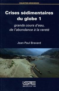 Jean-Paul Bravard - Crises sédimentaires du globe - Volume 1, Grands cours d'eau, de l'abondance à la rareté.