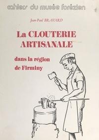 Jean-Paul Bravard et P. Sagnard - La clouterie artisanale dans la région de Firminy (Loire) - Une activité et un genre de vie moribonds.