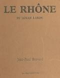 Jean-Paul Bravard et Michel Laferrère - Le Rhône : du Léman à Lyon.