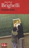 Jean-Paul Brighelli - A bonne école....