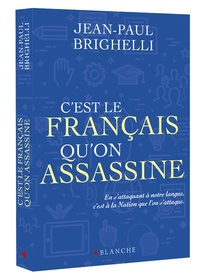 Jean-Paul Brighelli - C'est le français qu'on assassine.