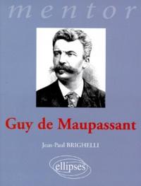 Jean-Paul Brighelli - Guy de Maupassant.