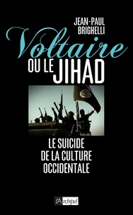 Jean-Paul Brighelli et Jean-Paul Brighelli - Voltaire ou le Jihad - Le suicide de la culture occidentale.