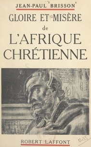 Jean-Paul Brisson et Robert d'Harcourt - Gloire et misère de l'Afrique chrétienne.