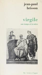Jean-Paul Brisson - Virgile, son temps et le nôtre.