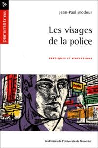 Jean-Paul Brodeur - Les visages de la police. - Pratiques et perceptions.