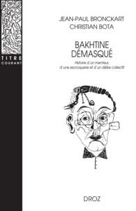Jean-Paul Bronckart et Cristian Bota - Bakhtine démasqué - Histoire d'un menteur, d'une escroquerie et d'un délire collectif.