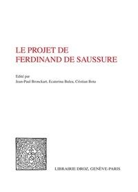 Jean-Paul Bronckart et Ecaterina Bulea - Le projet de Ferdinand de Saussure.
