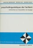Jean-Paul Bronckart et  Kail - Psycholinguistique de l'enfant - Recherches sur l'acquisition du langage.