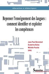 Jean-Paul Bronckart et Ecaterina Bulea - Repenser l'enseignement des langues : comment identifier et exploiter les compétences ?.