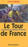 Jean-Paul Brouchon - Le Tour de France - Les secrets, les hommes, l'évolution.