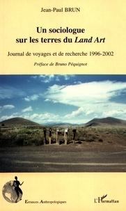 Jean-Paul Brun - Un sociologue sur les terres du Land Art - Journal de voyages et de recherche 1996-2002.