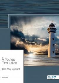 Livres audio gratuits pour les téléchargements A toutes fins utiles par Jean-Paul Buchard