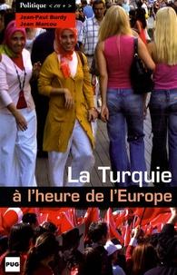 Jean-Paul Burdy et Jean Marcou - La Turquie à l'heure de l'Europe.