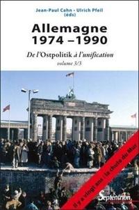 Jean-Paul Cahn et Ulrich Pfeil - Allemagne 1974-1990 - Volume 3, De l'Ostpolitik à l'unification.