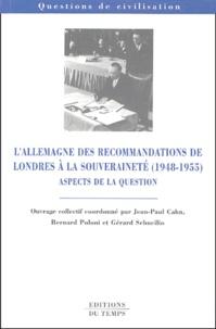 Jean-Paul Cahn et Bernard Poloni - L'Allemagne des recommandations de Londres à la souveraineté (1948-1955) - Aspects de la question.