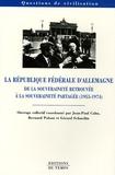 Jean-Paul Cahn et Bernard Poloni - La République Fédérale d'Allemagne - De la souveraineté retrouvée à la souveraineté partagée (1955-1974).