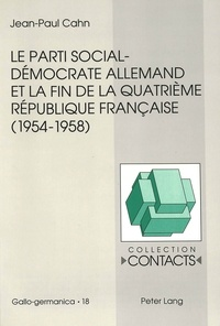 Jean-Paul Cahn - Le parti social-démocrate allemand et la fin de la Quatrième République française (1954-1958).