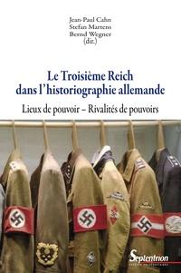 Jean-Paul Cahn et Stefan Martens - Le Troisième Reich dans l'historiographie allemande - Lieux de pouvoir, rivalités de pouvoirs.