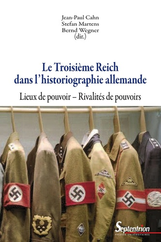 Le Troisième Reich dans l'historiographie allemande. Lieux de pouvoir, rivalités de pouvoirs