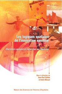 Jean-Paul Callède et André Menaut - Les logiques spatiales de l'innovation sportive - Conditions d'émergence et configurations multiples.