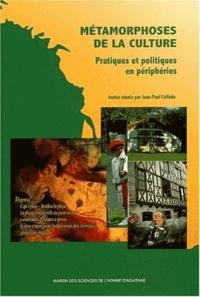 Jean-Paul Callède - Métamorphoses de la culture - Pratiques et politiques en périphéries.
