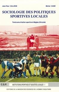 Jean-Paul Callède et Michel Dané - Sociologie des politiques sportives locales - Trente ans d'action sportive à Bègles (Gironde) 1959-1989.