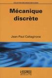 Jean-Paul Caltagirone - Mécanique discrète.